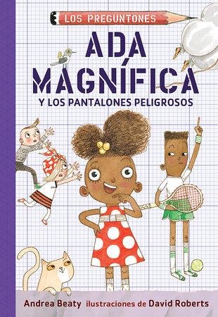Ada Magnífica y los pantalones peligrosos / Ada Twist and the Perilous Pants