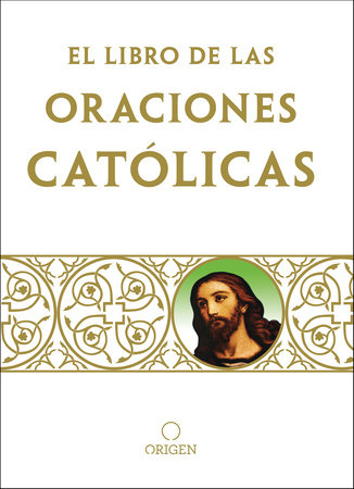 El libro de oraciones católicas / The book of Catholic Prayers by Origen