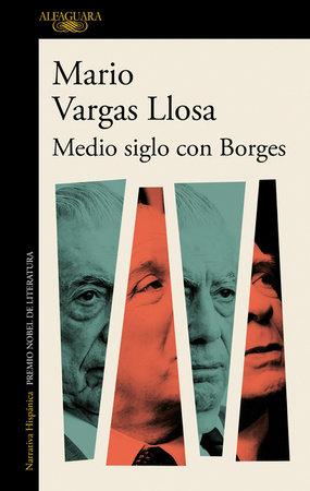 Medio siglo con Borges / Half a Century with Borges by Mario Vargas Llosa