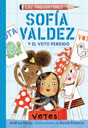 Sofía Valdez y el voto perdido / Sofia Valdez and the Vanishing Vote by Andrea Beaty