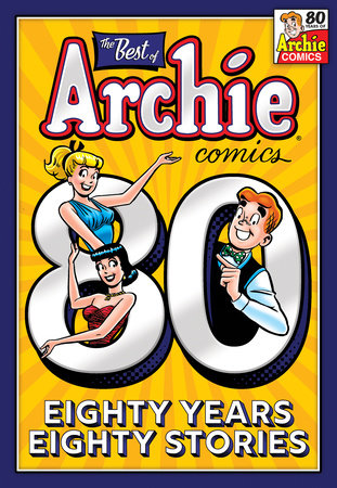 The Best of Archie Comics: 80 Years, 80 Stories by Archie Superstars