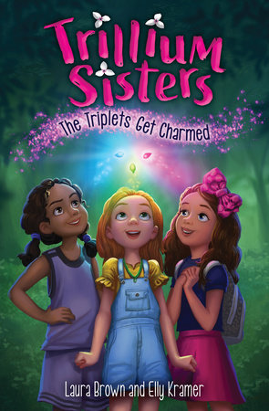 Trillium Sisters 1: The Triplets Get Charmed by Laura Brown and Elly Kramer