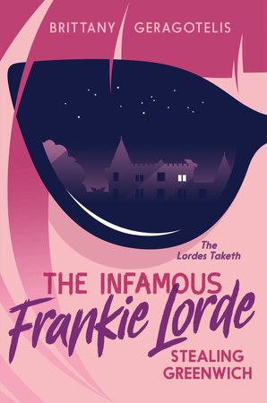The Infamous Frankie Lorde 1: Stealing Greenwich by Brittany Geragotelis