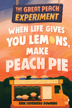 The Great Peach Experiment 1: When Life Gives You Lemons, Make Peach Pie by Erin Downing