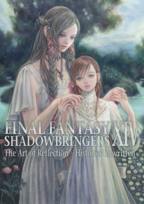 Final Fantasy XIV: Shadowbringers -- The Art of Reflection -Histories Unwritten-
