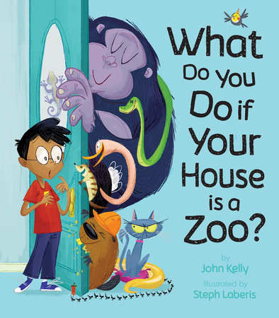What Do You Do When Your House is a Zoo? by John Kelly