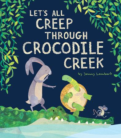 Let's All Creep Through Crocodile Creek by Jonny Lambert