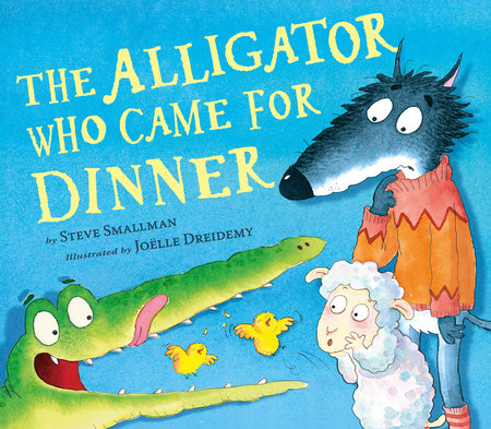 The Alligator Who Came for Dinner by Steve Smallman