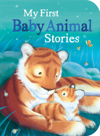My First Baby Animal Stories by Sheridan Cain, M. Christina Butler, Becky Davies, Annette Rusling and Luna Parks