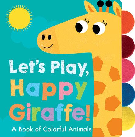 Let's Play, Happy Giraffe! by Georgiana Deutsch