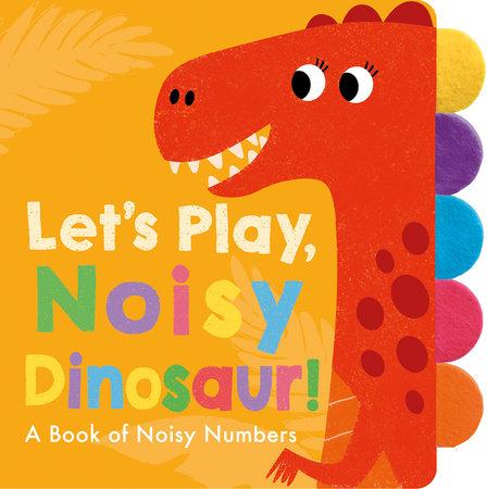 Let's Play, Noisy Dinosaur! by Georgiana Deutsch