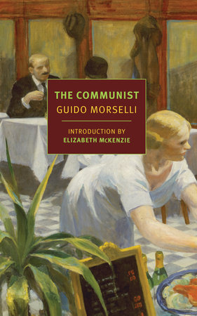 The Communist by Guido Morselli, translated from the Italian by Frederika Randall, introduction by Elizabeth McKenzie