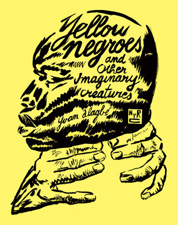 Yellow Negroes and Other Imaginary Creatures by Yvan Alagbé