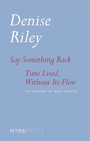 Say Something Back & Time Lived, Without Its Flow by Denise Riley