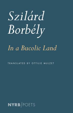 In a Bucolic Land by Szilárd Borbély