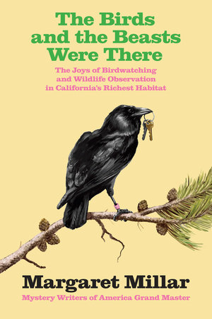 The Birds and the Beasts Were There: The Joys of Birdwatching and Wildlife  Observation in California's Richest Habitat by Margaret Millar