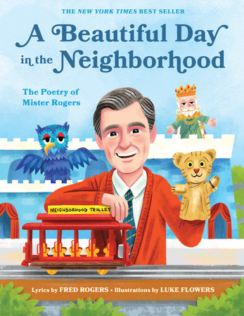 A Beautiful Day in the Neighborhood by Fred Rogers; Illustrated by Luke Flowers