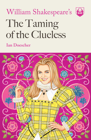 William Shakespeare's The Taming of the Clueless by Ian Doescher