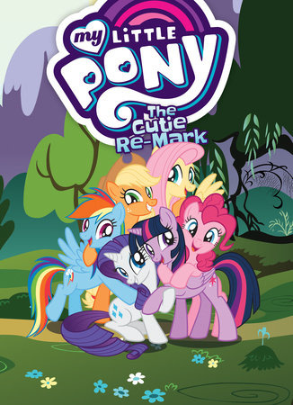 My Little Pony: The Cutie Re-Mark by Josh Haber