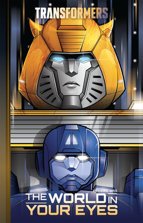 Transformers, Vol. 1: The World In Your Eyes by Brian Ruckley