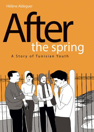After the Spring: A Story of Tunisian Youth by Helene Aldeguer