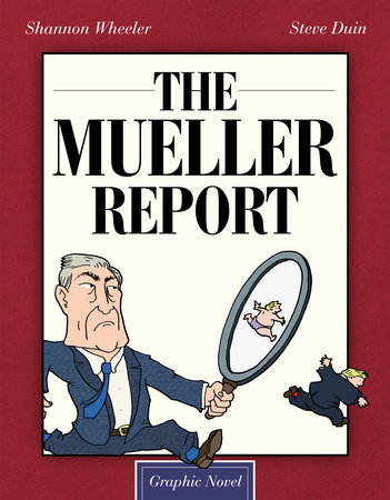 The Mueller Report: Graphic Novel by Shannon Wheeler and Steve Duin