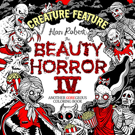 The Beauty of Horror 4: Creature Feature Coloring Book by Alan Robert