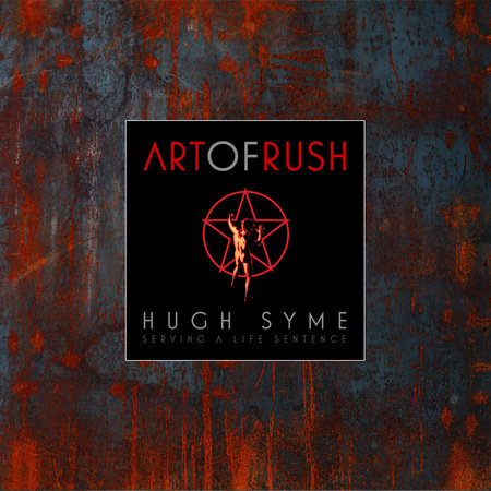 The Art of Rush: Serving A Life Sentence by Hugh Syme and Stephen Humphries