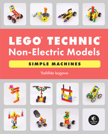 LEGO Technic Non-Electric Models: Simple Machines by Yoshihito Isogawa