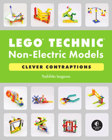 LEGO Technic Non-Electric Models: Clever Contraptions by Yoshihito Isogawa
