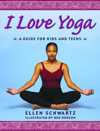 I Love Yoga by Ellen Schwartz