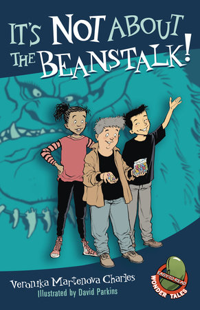 It's Not About the Beanstalk! by Veronika Martenova Charles; illustrated by David Parkins