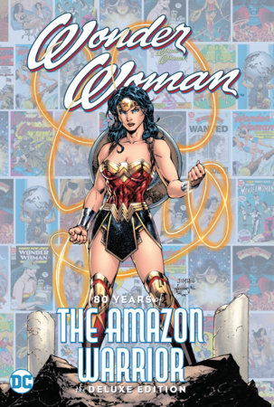 Wonder Woman: 80 Years of the Amazon Warrior The Deluxe Edition by George Perez