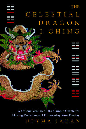 The Celestial Dragon I Ching by Neyma Jahan