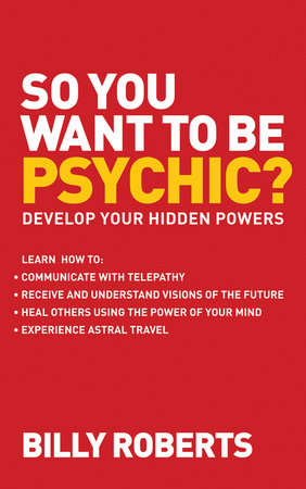 So You Want to be Psychic? by Billy Roberts
