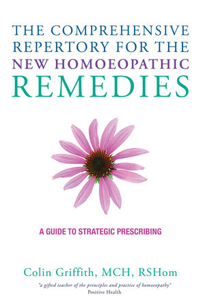 The Comprehensive Repertory for the New Homeopathic Remedies by Colin Griffith