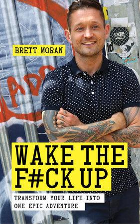 Wake the F*ck Up by Brett Moran