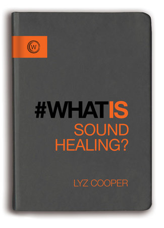 What is Sound Healing? by Lyz Cooper