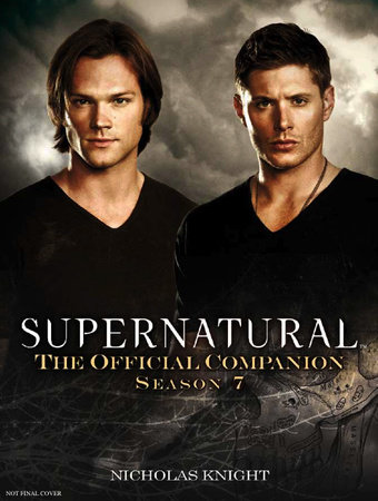 Supernatural: The Official Companion Season 7 by Nicholas Knight