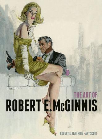 The Art of Robert E. McGinnis by Robert E. McGinnis and Art Scott