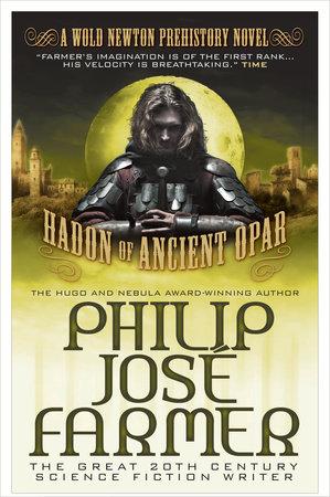 Hadon of Ancient Opar (Khokarsa Series #1 - Wold Newton Prehistory) by Philip Jose Farmer