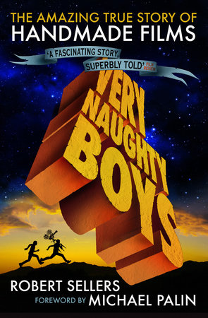 Very Naughty Boys: The Amazing True Story of HandMade Films by Robert Sellers