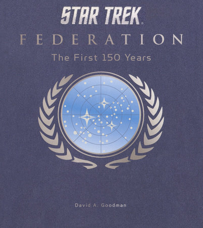 Star Trek Federation: The First 150 Years by David A. Goodman