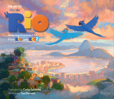 The Art of Rio: Featuring a Carnival of Art From Rio and Rio 2 by Tara Bennett