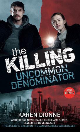 The Killing: Uncommon Denominator by Karen Dionne