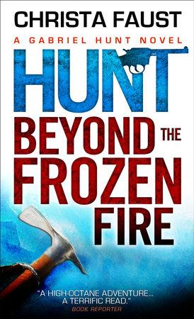 Gabriel Hunt - Hunt Beyond the Frozen Fire by Christa Faust