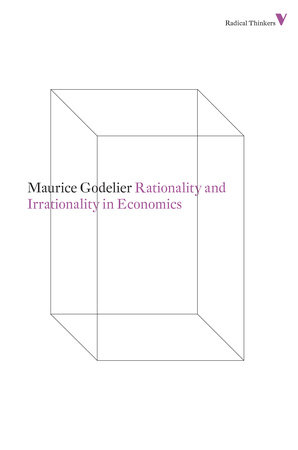 Rationality and Irrationality in Economics by Maurice Godelier