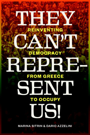 They Can't Represent Us! by Marina Sitrin and Dario Azzellini