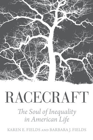 Racecraft by Karen E. Fields and Barbara J. Fields