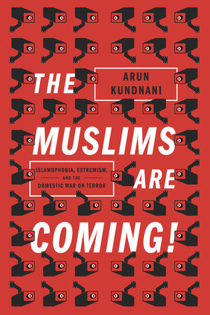 The Muslims Are Coming by Arun Kundnani